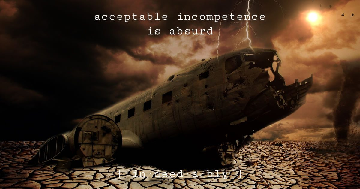 Acceptable incompetence is absurd. Image credit: photo-graphe.