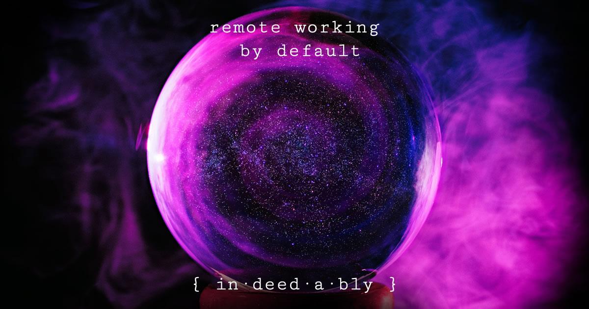 Remote working by default. Image credit: Bru-nO.